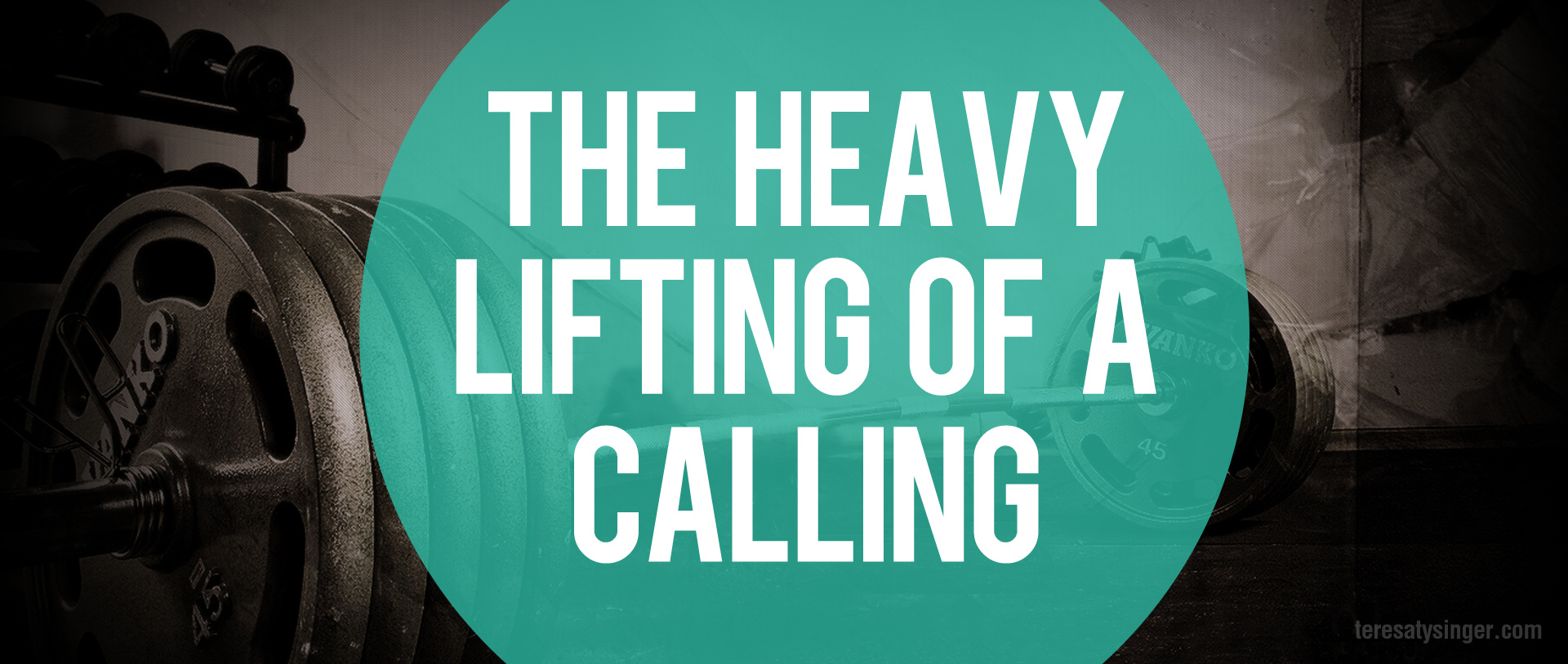 The Heavy Lifting of a Calling – Teresa Tysinger, Author