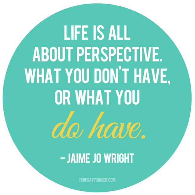 """Life is all about perspective. What you don't have or what you DO HAVE."" -- Jaime Jo Wright, Author. Visiting the Author's Open House at https://teresatysinger.com"