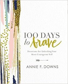 On being brave... 100 Days to Brave by Annie F. Downs
