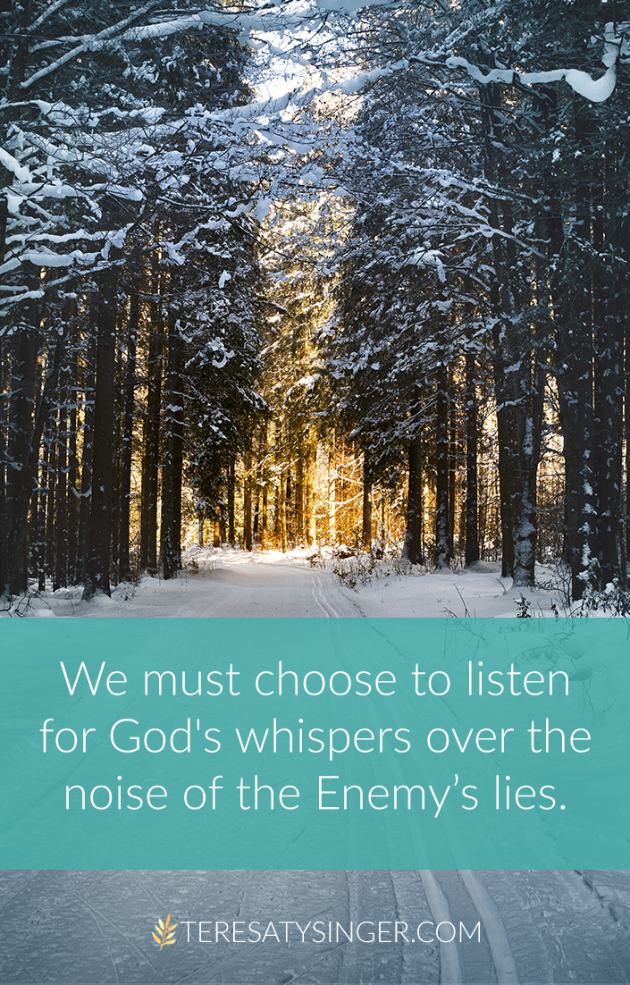 """We must choose to listen for God's whispers over the noise of the Enemy's lies."" 
