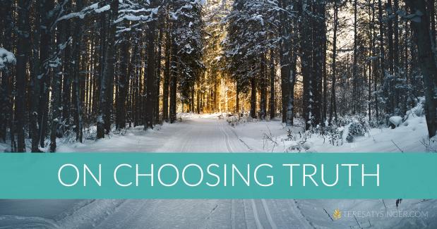 On Choosing Truth | TeresaTysinger.com
