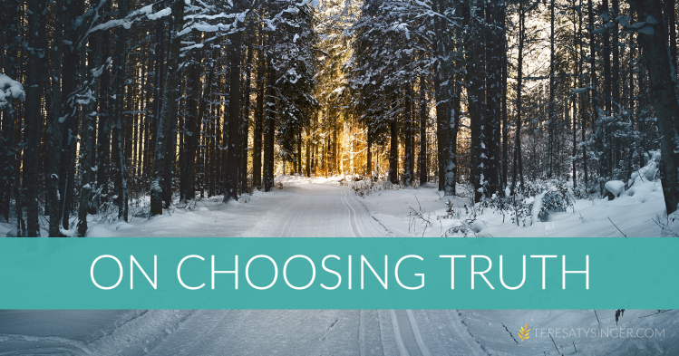 On Choosing Truth | TeresaTysinger.com