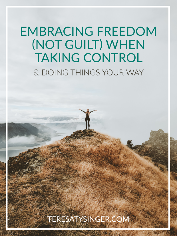 Embracing Freedom (Not Guilt) When Taking Control & Doing Things Your Way